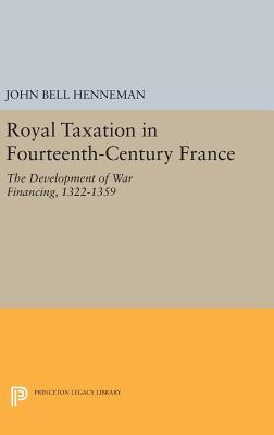 Royal Taxation in Fourteenth-Century France: The Development of War Financing, 1322-1359 - Henneman, John Bell