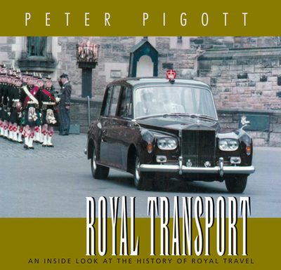 Royal Transport: An Inside Look at the History of Royal Travel - Pigott, Peter