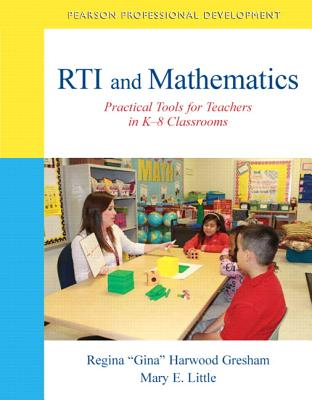 RTI and Mathematics: Practical Tools for Teachers in K-8 Classrooms - Gresham, Regina Harwood, and Little, Mary E.