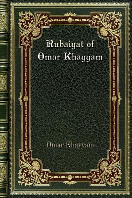 Rubaiyat of Omar Khayyam - Khayyam, Omar