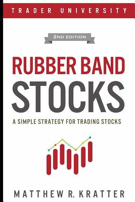 Rubber Band Stocks: A Simple Strategy for Trading Stocks - Kratter, Matthew R