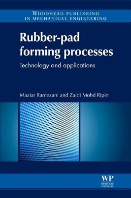 Rubber-Pad Forming Processes: Technology and Applications - Ramezani, Maziar, and Ripin, Zaidi Mohd