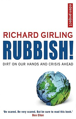 Rubbish!: Dirt on Our Hands and Crisis Ahead - Girling, Richard