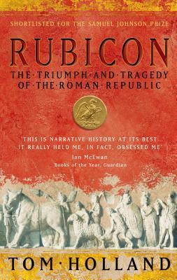 Rubicon: The Triumph and Tragedy of the Roman Republic - Holland, Tom