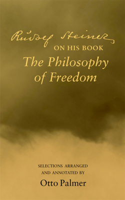 """Rudolf Steiner on His Book """"the Philosophy of Freedom"""" - Palmer, Otto (Compiled by), and Spock, Marjorie (Translated by)"""