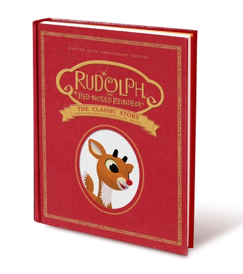 Rudolph the Red-Nosed Reindeer: The Classic Story: Deluxe 50th-Anniversary Edition - Feldman, Thea