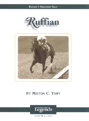 Ruffian: Thoroughbred Legends - Toby, Milton C