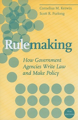 Rulemaking: How Government Agencies Write Law and Make Policy - Kerwin, Cornelius M, and Furlong, Scott R