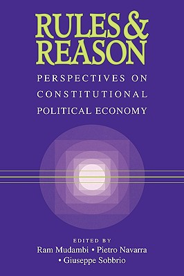 Rules and Reason: Perspectives on Constitutional Political Economy - Mudambi, Ram (Editor)