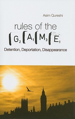 Rules of the Game: Detention, Deportation, Disappearance - Qureshi, Asim