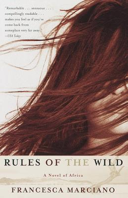 Rules of the Wild: A Novel of Africa - Marciano, Francesca