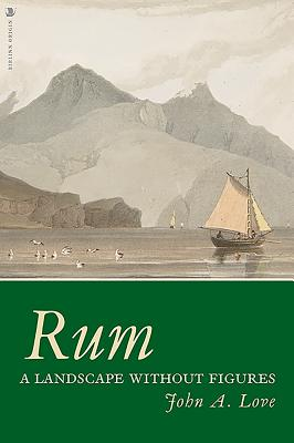 Rum: A Landscape Without Figures - Love, John A.