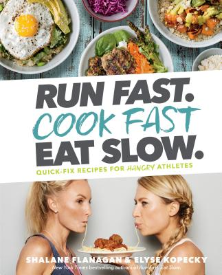 Run Fast. Cook Fast. Eat Slow.: Quick-Fix Recipes for Hangry Athletes - Flanagan, Shalane, and Kopecky, Elyse