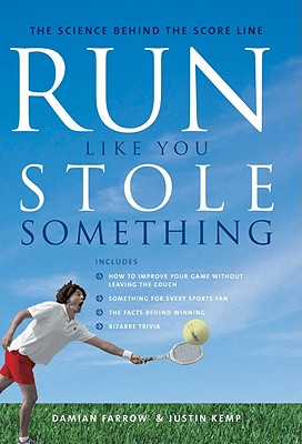 Run Like You Stole Something: The Science Behind the Score Line - Farrow, Damian, and Kemp, Justin