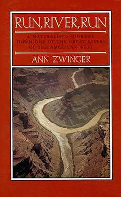 Run, River, Run: A Naturalist's Journey Down One of the Great Rivers of the West - Zwinger, Ann