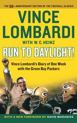Run to Daylight!: Vince Lombardi's Diary of One Week with the Green Bay Packers - Lombardi, Vince, and Maraniss, David (Foreword by)