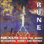 Rune: Nexus Plays the Music of John Hawkins, Jmes Tenney and Bruce Mather