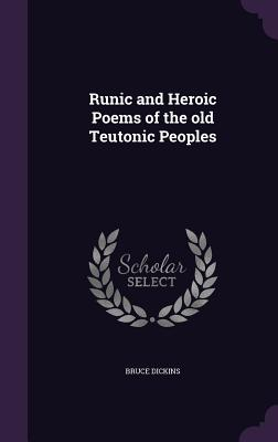 Runic and Heroic Poems of the Old Teutonic Peoples - Dickins, Bruce