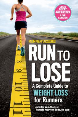 Runner's World Run to Lose: A Complete Guide to Weight Loss for Runners - Van Allen, Jennifer