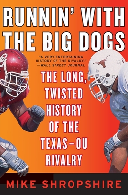Runnin' with the Big Dogs: The Long, Twisted History of the Texas-OU Rivalry - Shropshire, Mike
