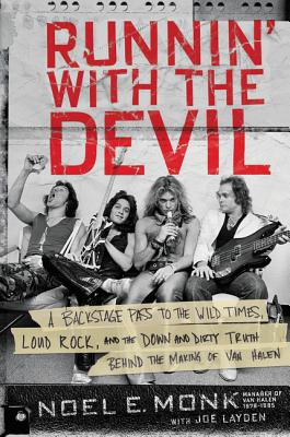 Runnin' with the Devil: A Backstage Pass to the Wild Times, Loud Rock, and the Down and Dirty Truth Behind the Making of Van Halen - Monk, Noel, and Layden, Joe