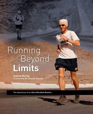 Running Beyond Limits: The Adventures of an Ultra Marathon Runner - Murray, Andrew, and Fiennes, Ranulph, Sir, OBE (Introduction by)