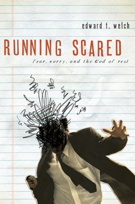 Running Scared: Fear, Worry, and the God Rest - Welch, Edward T