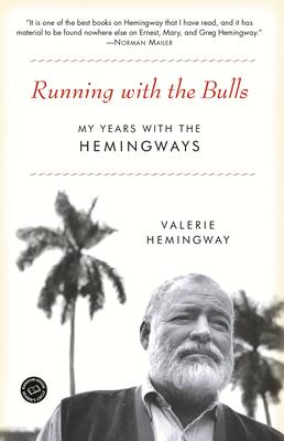 Running with the Bulls: My Years with the Hemingways - Hemingway, Valerie
