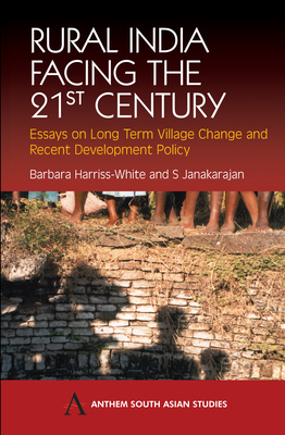 Rural India Facing the 21st Century: Essays on Long Term Village Change and Recent Development Policy - Harris-White, Barbara (Editor), and Janakarajan, S (Editor)