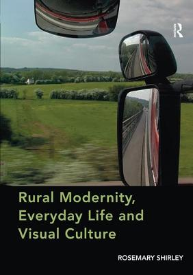 Rural Modernity, Everyday Life and Visual Culture - Shirley, Rosemary