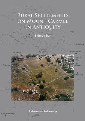 Rural Settlements on Mount Carmel in Antiquity - Dar, Shimon
