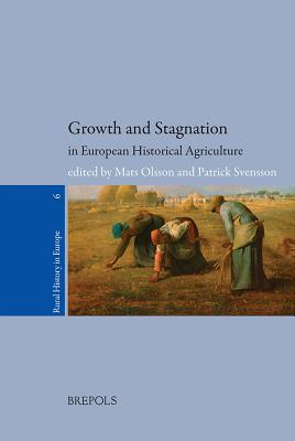 RURHE 06 Growth and Stagnation in European Historical Agriculture - Olsson, M (Editor), and Svennson, Patrick (Editor), and Olsson, Mats (Editor)