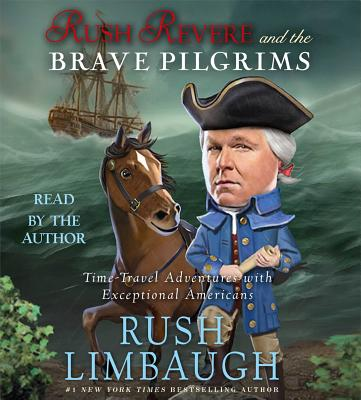 Rush Revere and the Brave Pilgrims: Time-Travel Adventures with Exceptional Americans - To Be Announced, and Limbaugh, Rush