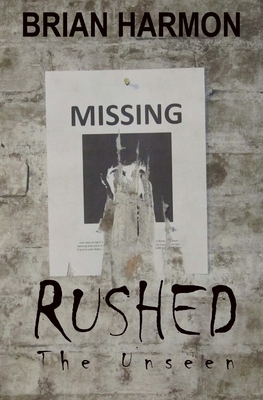Rushed: The Unseen - Harmon, Brian