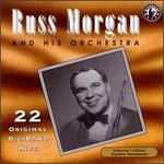 Russ Morgan & His Orchestra Play 22 Original Big Band Recordings