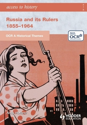 Russia and Its Rulers 1855-1964: OCR a Historical Themes - Holland, Andrew