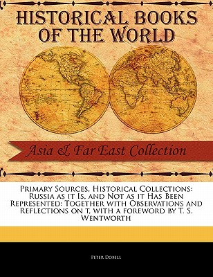 Russia as It Is, and Not as It Has Been Represented: Together with Observations and Reflections on T - Dobell, Peter, and Wentworth, T S (Foreword by)