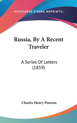 Russia, by a Recent Traveler: A Series of Letters (1859) - Pearson, Charles Henry