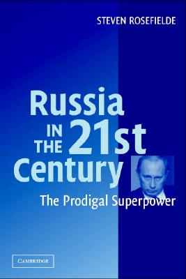 Russia in the 21st Century: The Prodigal Superpower - Rosefielde, Steven