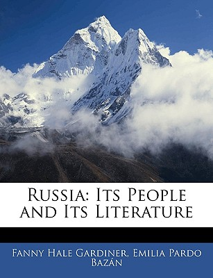 Russia: Its People and Its Literature - Gardiner, Fanny Hale, and Bazan, Emilia Pardo