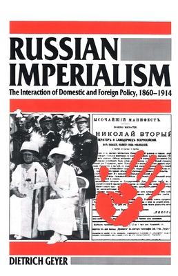 Russian Imperialism: The Interaction of Domestic and Foreign Policy, 1860-1914 - Geyer, Dietrich, and Little, Bruce (Translated by)