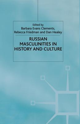Russian Masculinities in History and Culture - Clements, B (Editor)