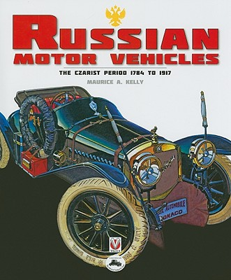 Russian Motor Vehicles: The Czarist Period 1784 to 1917 - Kelly, Maurice A
