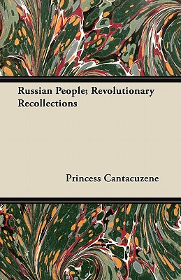 Russian People; Revolutionary Recollections - Cantacuzene, Princess
