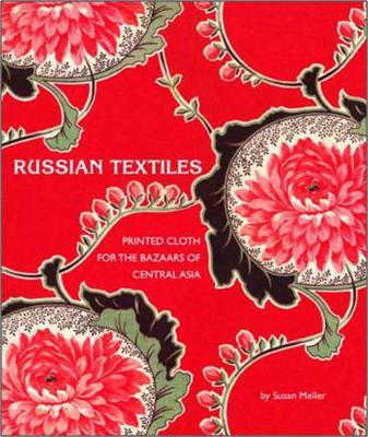 Russian Textiles: Printed Cloth for the Bazaars of Central Asia - Meller, Susan, and Tuttle, Don (Photographer), and Gibbon, Kate Fitz