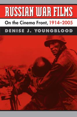 Russian War Films: On the Cinema Front, 1914-2005 - Youngblood, Denise J