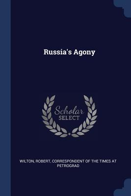 Russia's Agony - Wilton, Robert Correspondent of the Tim (Creator)