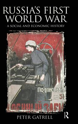 Russia's First World War: A Social and Economic History - Gatrell, Peter