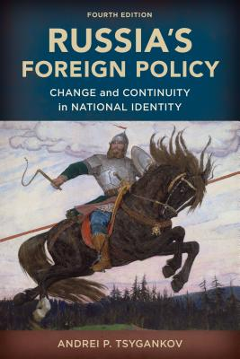 Russia's Foreign Policy: Change and Continuity in National Identity - Tsygankov, Andrei P, Professor
