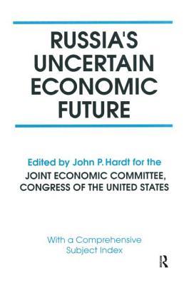 Russia's Uncertain Economic Future - Hardt, John P